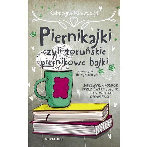 Piernikajki, czyli toruńskie piernikowe bajki (niekoniecznie dla najmłodszych) (9788381471985)