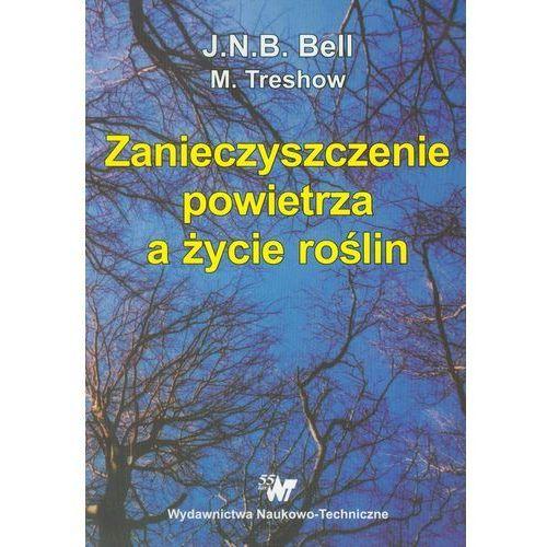 Zanieczyszczenie powietrza a życie roślin - Bell J.N.B., Treshow M., J. Bell N.b. M. Treshow