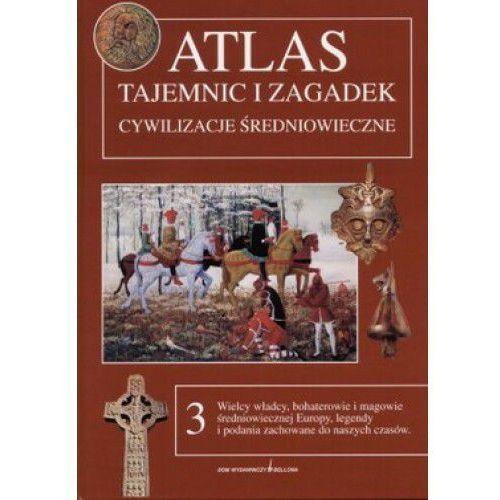 Atlas tajemnic i zagadek, tom 3 Cywilizacje średniowieczne (ISBN 8311096325)
