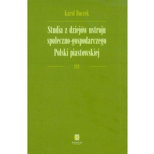 Studia z dziejów ustroju społeczno-gospodarczego Polski piastowskiej (9788362171286)