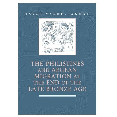 Philistines and Aegean Migration at the End of the Late Bronze Age