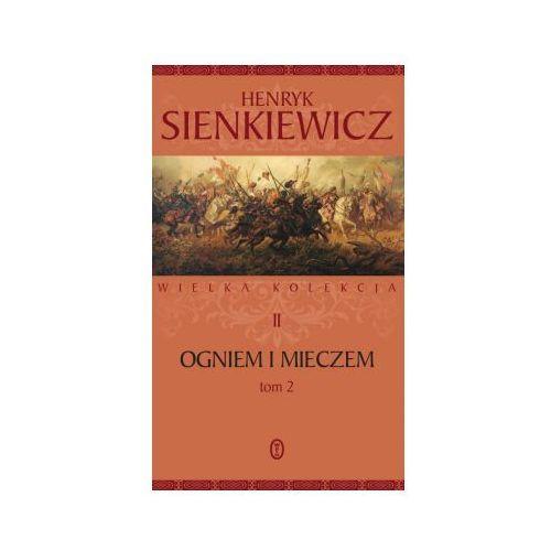 Ogniem i mieczem. Tom 2. Seria Wielka kolekcja dzieł Henryka Sienkiewicza. Tom 2, Henryk Sienkiewicz