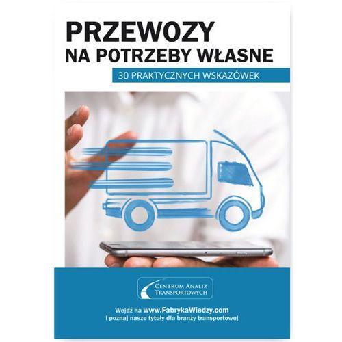 Przewozy na potrzeby własne 30 praktycznych wskazówek - Dostawa 0 zł (2016)