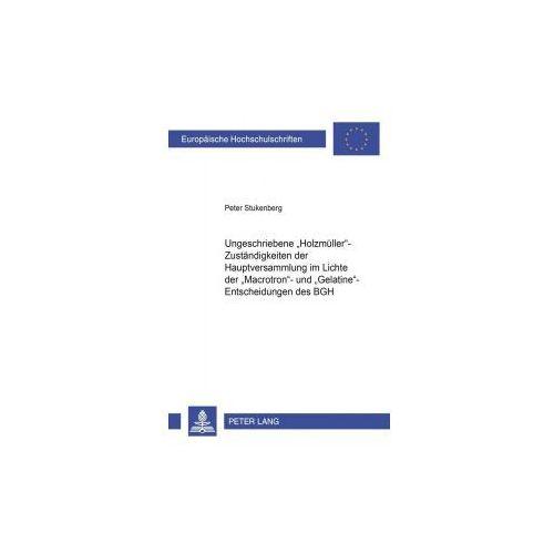 Ungeschriebene 'Holzmüller'-Zuständigkeiten der Hauptversammlung im Lichte der 'Macrotron'- und 'Gelatine'-Entscheidungen des BGH (9783631571798)