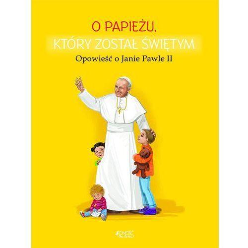 O papieżu który został świętym Opowieść o Janie Pawle II, oprawa twarda
