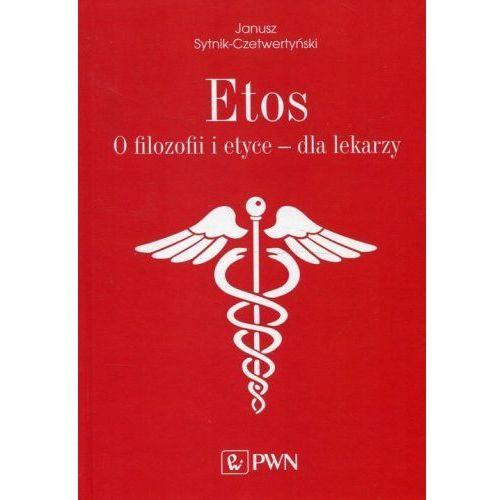 Etos O filozofii i etyce dla lekarzy. - Janusz Sytnik-Czetwertyński (188 str.)