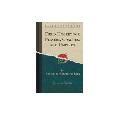 Field Hockey for Players, Coaches, and Umpires (Classic Reprint) (9781330339077)