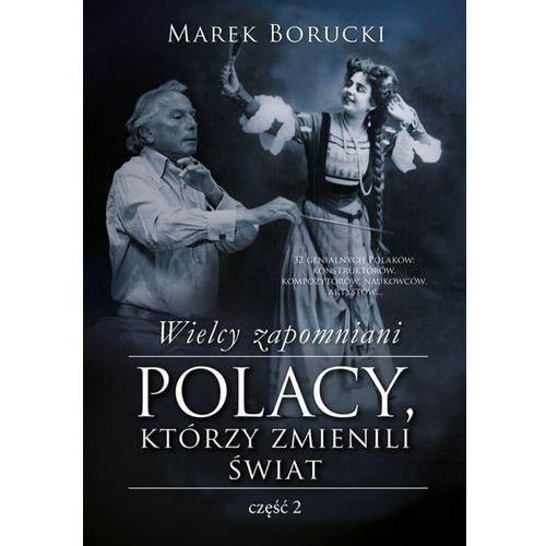 Wielcy zapomniani. Polacy, którzy zmienili świat. Część 2 (448 str.)