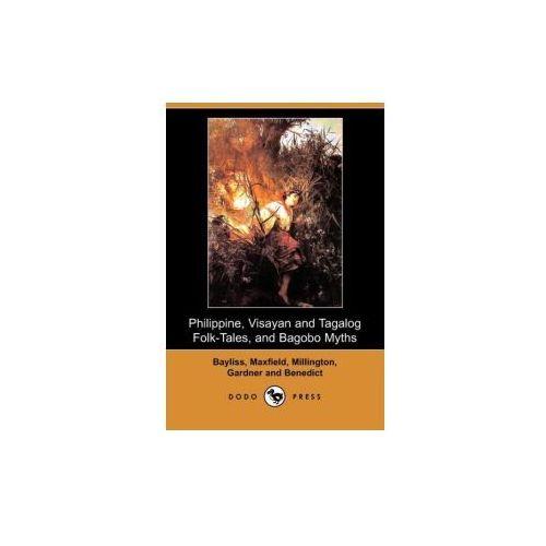 Philippine, Visayan and Tagalog Folk-Tales, and Bagobo Myths (Dodo Press)