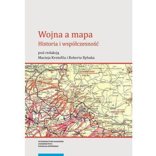 Wojna a mapa Historia i współczesność - Jeśli zamówisz do 14:00, wyślemy tego samego dnia. Darmowa dostawa, już od 99,99 zł. (2017)