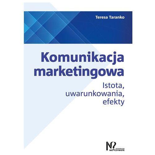 Komunikacja marketingowa Istota, uwarunkowania, efekty (272 str.)
