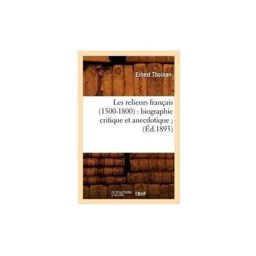 Les Relieurs Francais (1500-1800): Biographie Critique Et Anecdotique; (Ed.1893) (9782012580008)