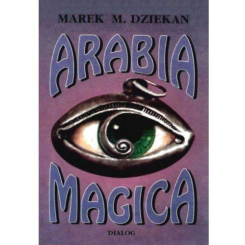 Arabia magica. Wiedza tajemna u Arabów przed islamem, Marek M. Dziekan