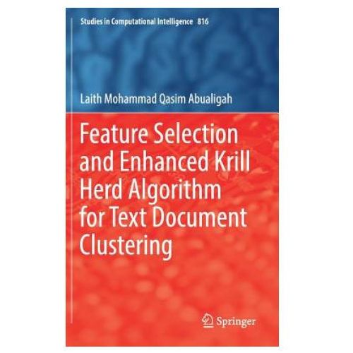 Feature Selection and Enhanced Krill Herd Algorithm for Text Document Clustering (9783030106737)