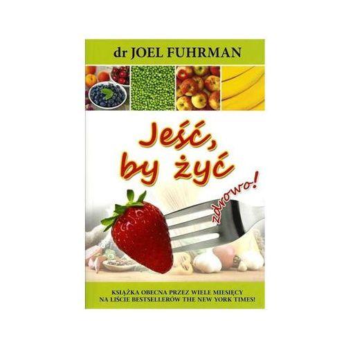 """""""Jeść, by żyć zdrowo!"""" dr Joel Fuhrman"""