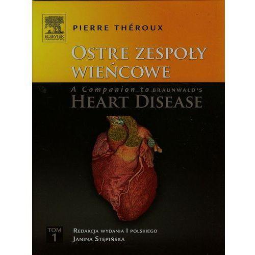 Ostre zespoły wieńcowe A Companion to Braunwald's Heart Disease Tom 1 (196 str.)