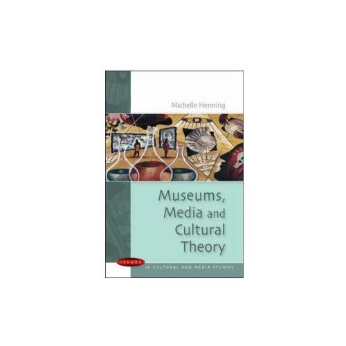Museums, Media And Cultural Theory (9780335214198)