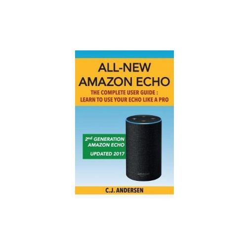 All-New Amazon Echo - The Complete User Guide: Learn to Use Your Echo Like a Pro (9781981503391)