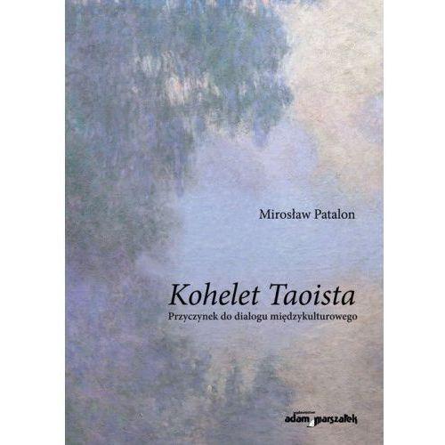 Kohelet Taoista Przyczynek do dialogu międzykulturowego - Patalon Mirosław, Adam Marszałek
