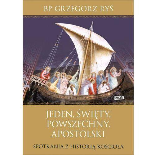 Jeden święty powszechny apostolski Spotkania z historią Kościoła - Grzegorz Ryś (9788324040681)