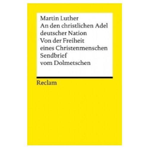 An den christlichen Adel deutscher Nation. Von der Freiheit eines Christenmenschen. Sendbrief vom Dolmetschen (9783150189474)