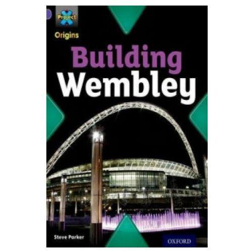 Project X Origins: Purple Book Band, Oxford Level 8: Buildings: Building Wembley (9780198301745)