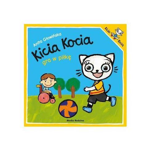 Kicia Kocia gra w piłkę. Darmowy odbiór w niemal 100 księgarniach!, Anita Głowińska