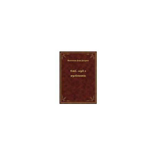 Emil, czyli o wychowaniu - Księga I, Jacques Jean Rousseau