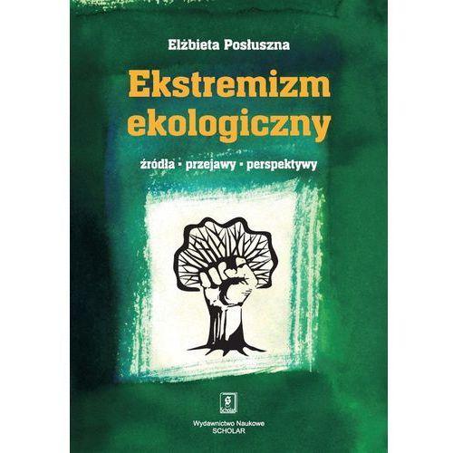 Ekstremizm ekologiczny Źródła, przejawy, perspektywy (2012)