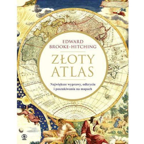Złoty atlas. Największe wyprawy, odkrycia i poszukiwania na mapach, oprawa twarda