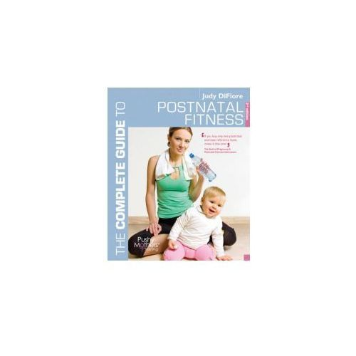 The Complete Guide To Postnatal Fitness, DiFiore, Judy
