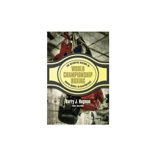 The Definitive History of World Championship Boxing: Super Middle to Heavyweight (9781540642707)
