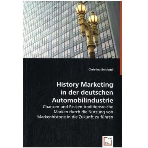 History Marketing in der deutschen Automobilindustrie Beisiegel, Christina