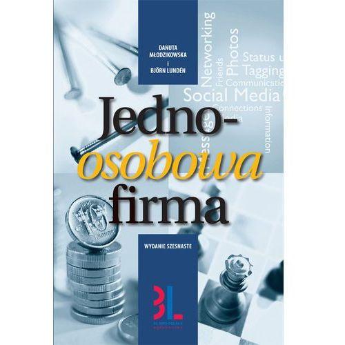 Jednoosobowa firma. Jak założyć i samodzielnie prowadzić jednoosobową działalność gospodarczą - Danuta Młodzikowska (404 str.)