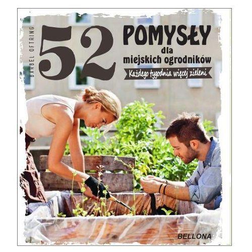 52 pomysły dla miejskich ogrodników - Barbel Oftring