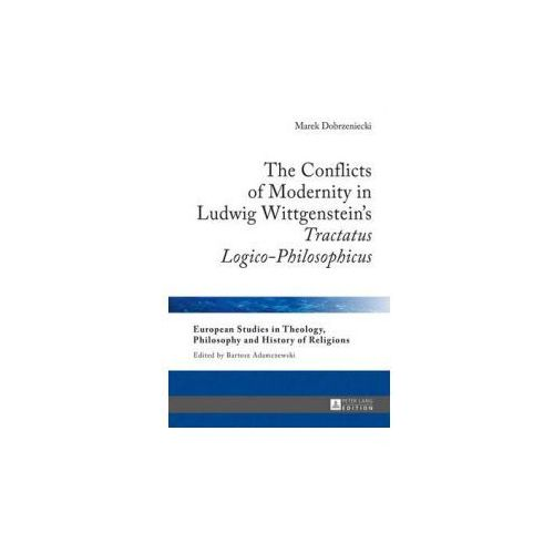 """Conflicts of Modernity in Ludwig Wittgenstein's """"Tractatus Logico-Philosophicus"""" (9783631667804)"""