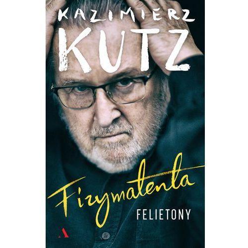 FIZYMATENTA FELIETONY Z LAT 2004-2016 - Kazimierz Kutz (9788326824982)