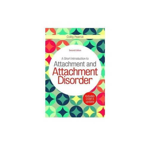 Short Introduction to Attachment and Attachment Disorder, Second Edition