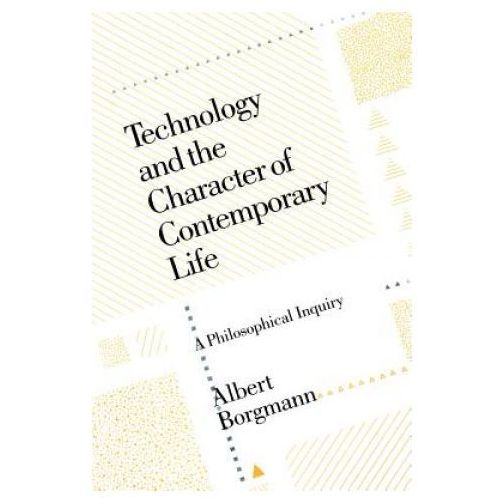 Technology and the Character of Contemporary Life (9780226066295)