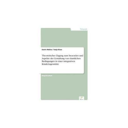 Theoretischer Zugang zum Snoezelen und Aspekte der Gestaltung von räumlichen Bedingungen in einer integrativen Kindertagesstätte (9783838698106)