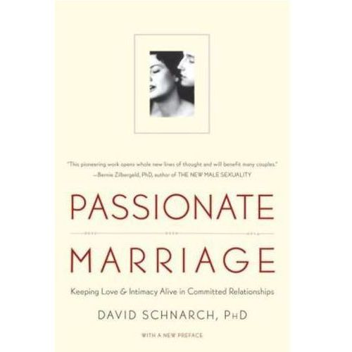 Passionate Marriage : Keeping Love And Intimacy Alive In Committed Relationships, Schnarch, Dr. David, PhD