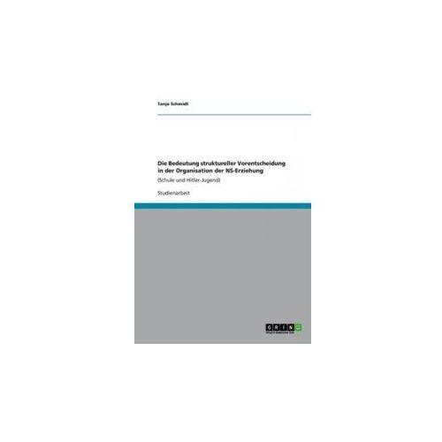 Die Bedeutung struktureller Vorentscheidung in der Organisation der NS-Erziehung