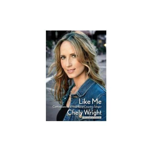 Wright Chely Like Me Confessions Of A Heartland Country Singer Bam Bk (9781423499480)
