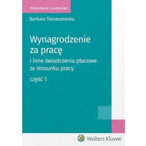 Wynagrodzenie za pracę i inne świadczenia płacowe ze stosunku pracy Część 1 - Barbara Tomaszewska (2018)