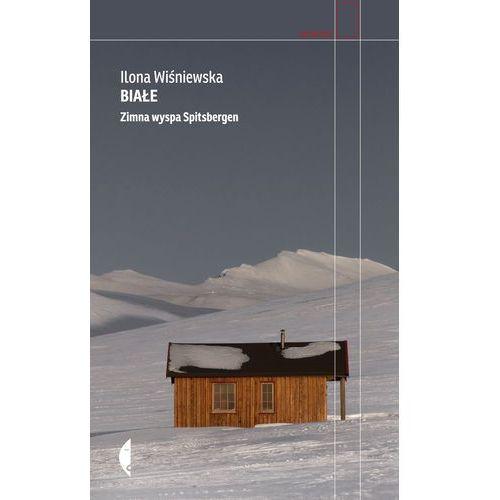 Białe. Zimna wyspa Spitsbergen - Ilona Wiśniewska, Ilona Wiśniewska