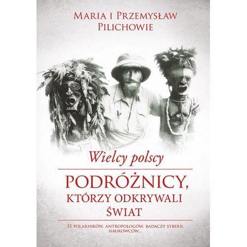 Wielcy polscy podróżnicy, którzy odkrywali świat [E-book] (9788328703049)