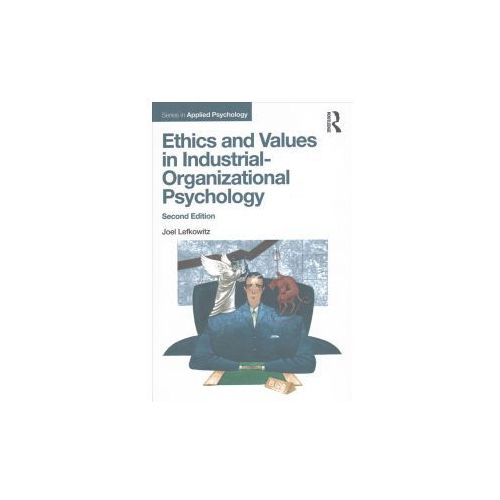 Ethics And Values In Industrial-organizational Psychology, Second Edition, Lefkowitz, Joel