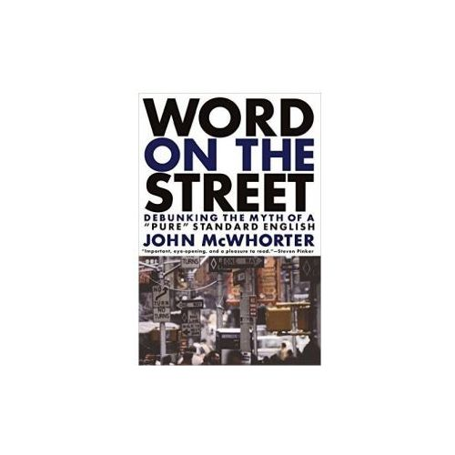 Word On The Street: Debunking the Myth of a Pure Standard English, John McWhorter