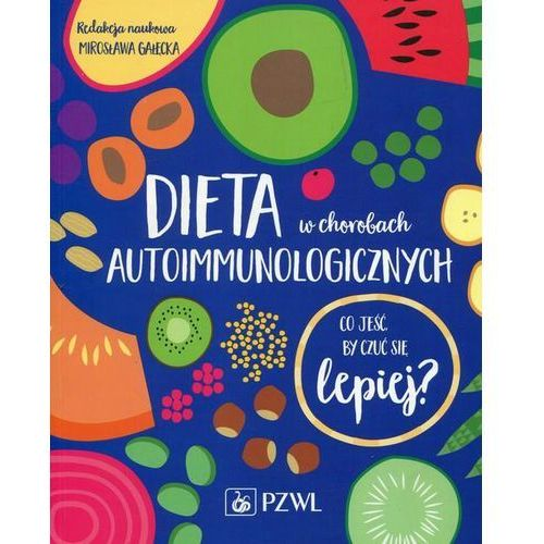 Dieta w chorobach autoimmunologicznych - Gałęcka Mirosława (244 str.)
