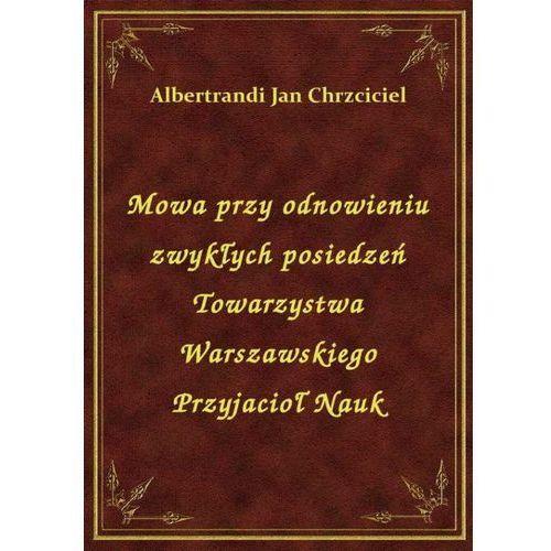 Mowa przy odnowieniu zwykłych posiedzeń Towarzystwa Warszawskiego Przyjacioł Nauk (9788328439511)